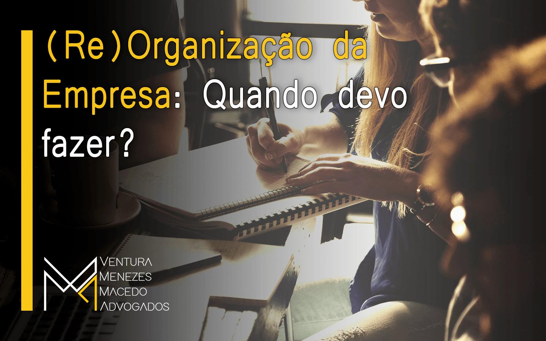(Re)Organização da empresa: quando devo fazer?